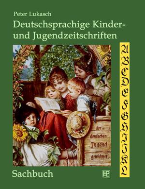 Peter Lukasch: Deutschsprachige Kinder- und Jugendzeitschriften